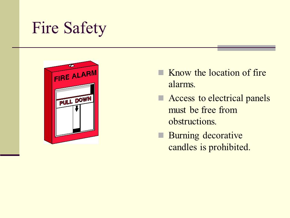 Fire Safety Know the location of fire alarms.
