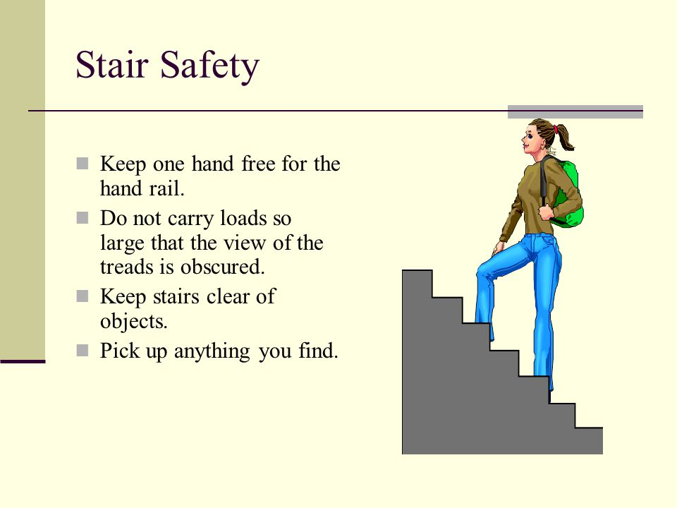 Stair Safety Keep one hand free for the hand rail.