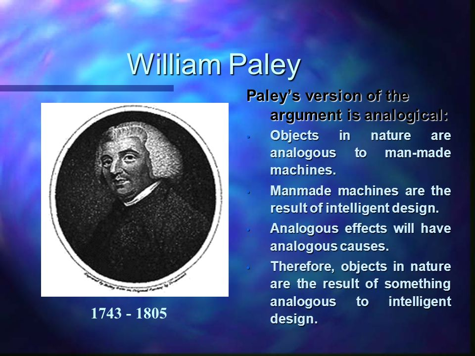 William Paley Paley's version of the argument is analogical: