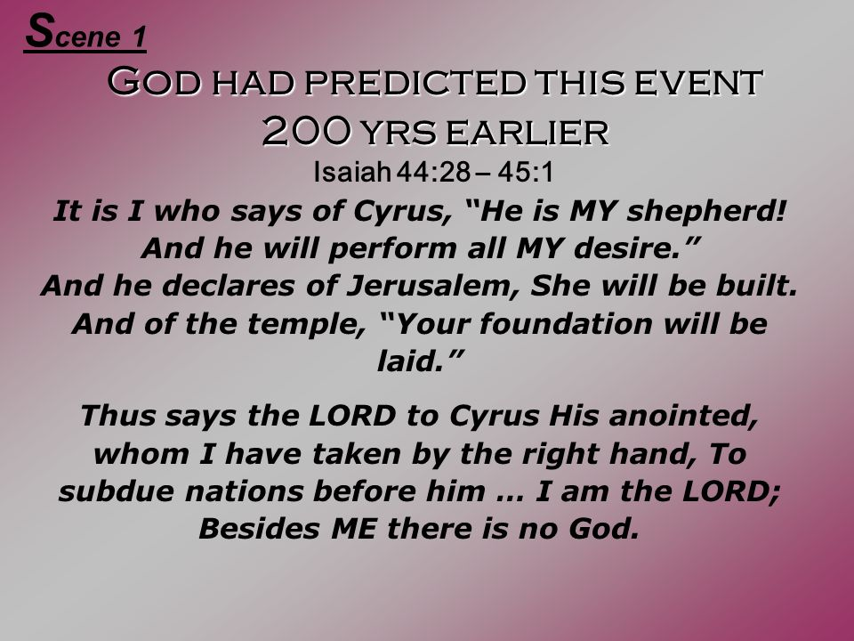 God had predicted this event 200 yrs earlier Isaiah 44:28 – 45:1