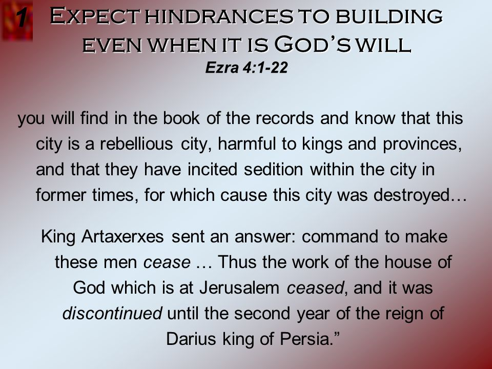 Expect hindrances to building even when it is God's will Ezra 4:1-22
