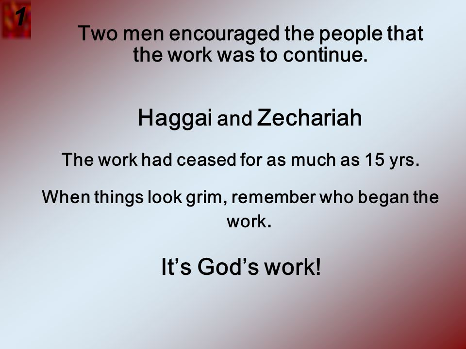 Two men encouraged the people that the work was to continue.