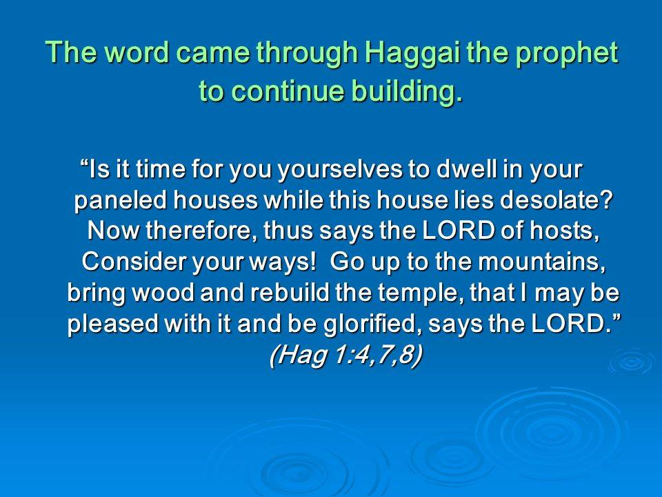 The word came through Haggai the prophet to continue building.