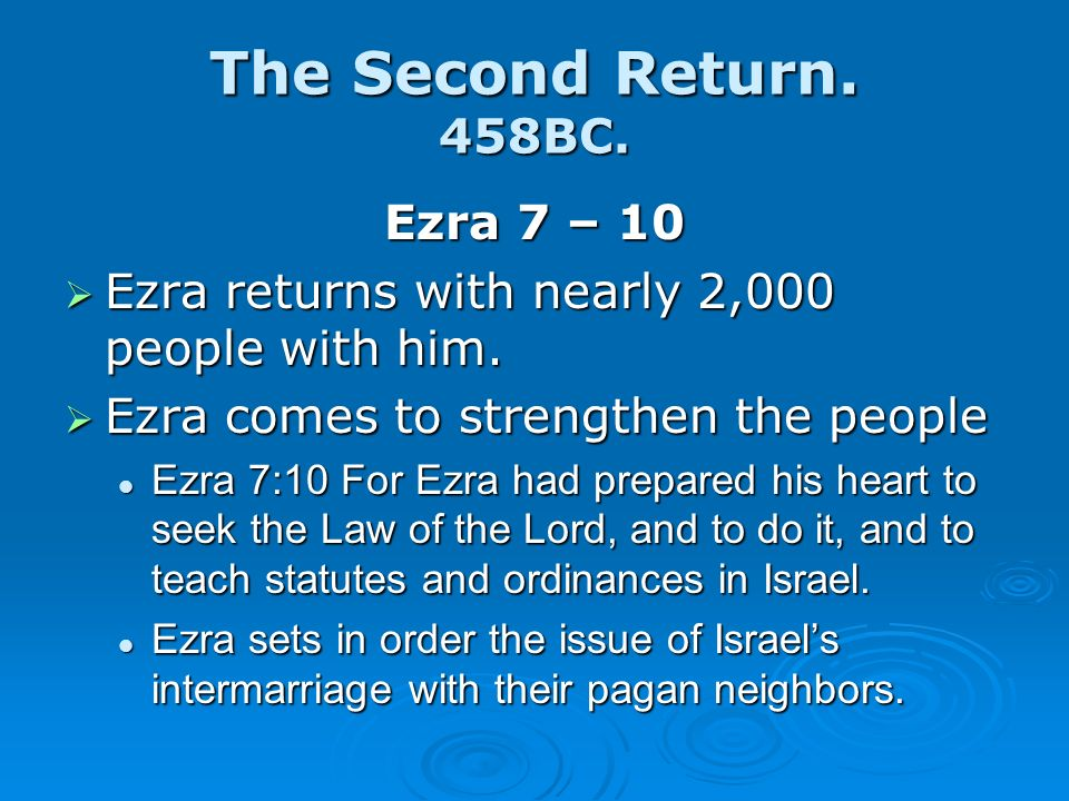 The Second Return. 458BC. Ezra 7 – 10