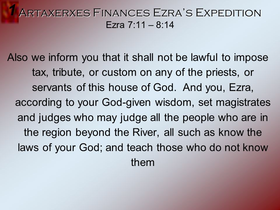 Artaxerxes Finances Ezra's Expedition Ezra 7:11 – 8:14
