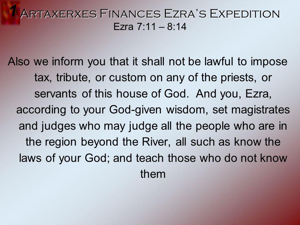 Artaxerxes Finances Ezra's Expedition Ezra 7:11 – 8:14