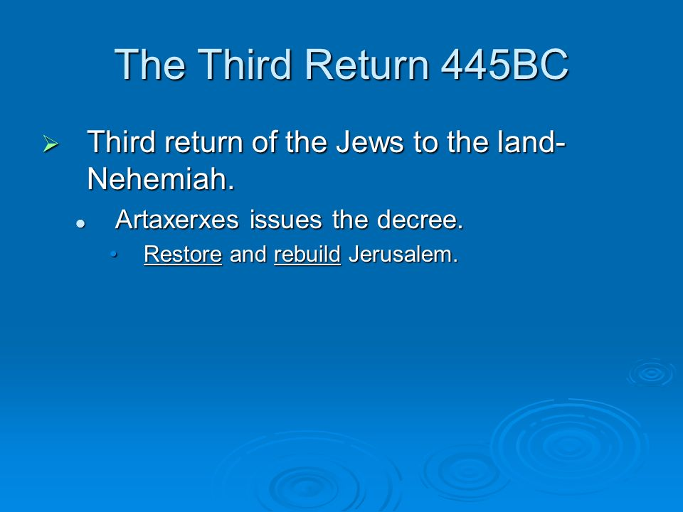 The Third Return 445BC Third return of the Jews to the land-Nehemiah.