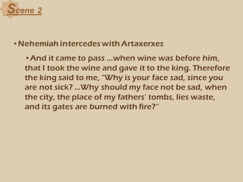 Scene 2 Nehemiah intercedes with Artaxerxes