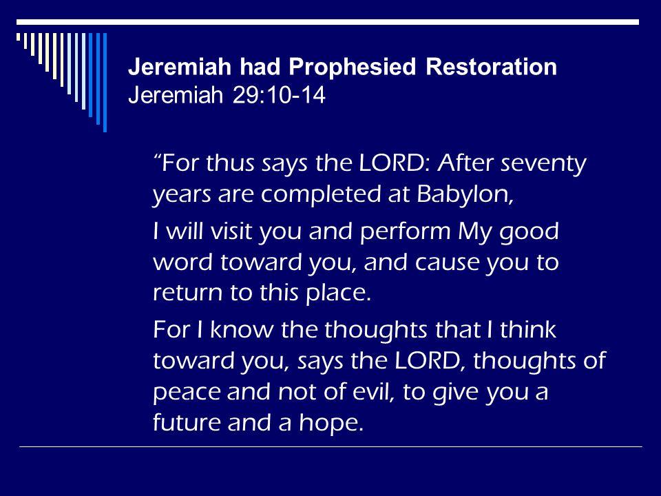 Jeremiah had Prophesied Restoration Jeremiah 29:10-14