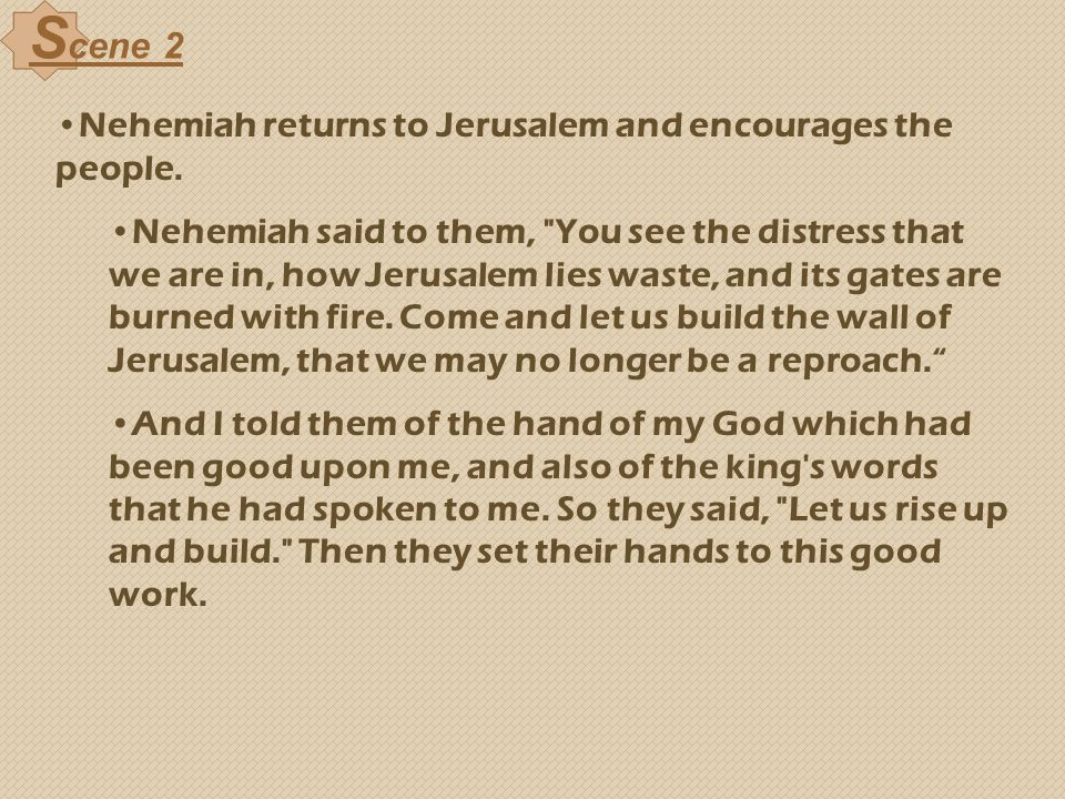 Scene 2 Nehemiah returns to Jerusalem and encourages the people.