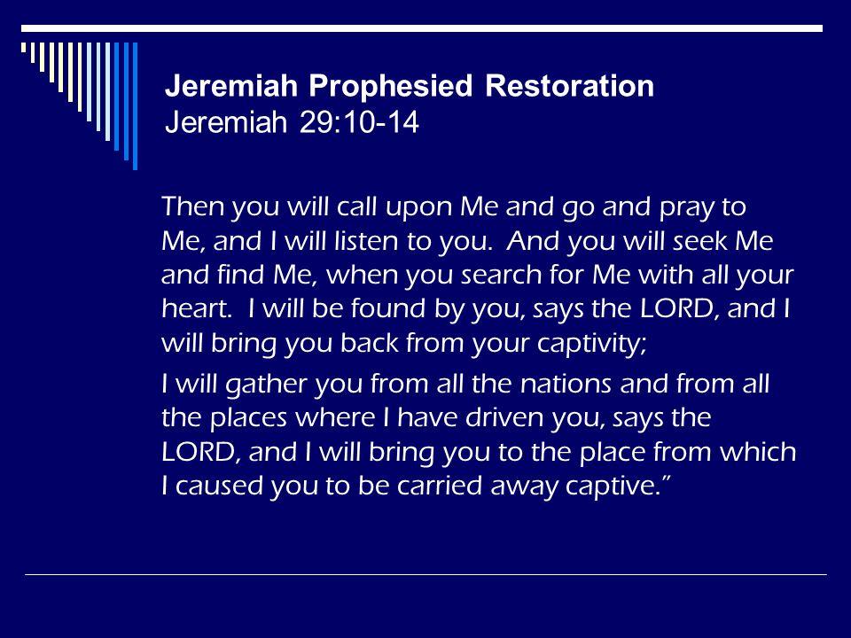 Jeremiah Prophesied Restoration Jeremiah 29:10-14