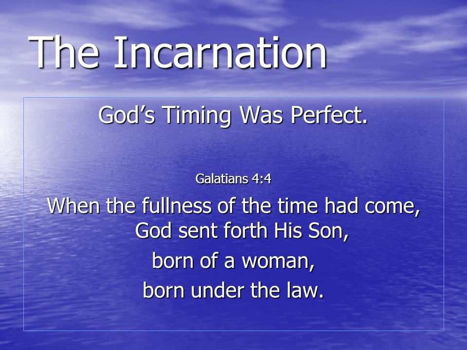 The Incarnation God's Timing Was Perfect.