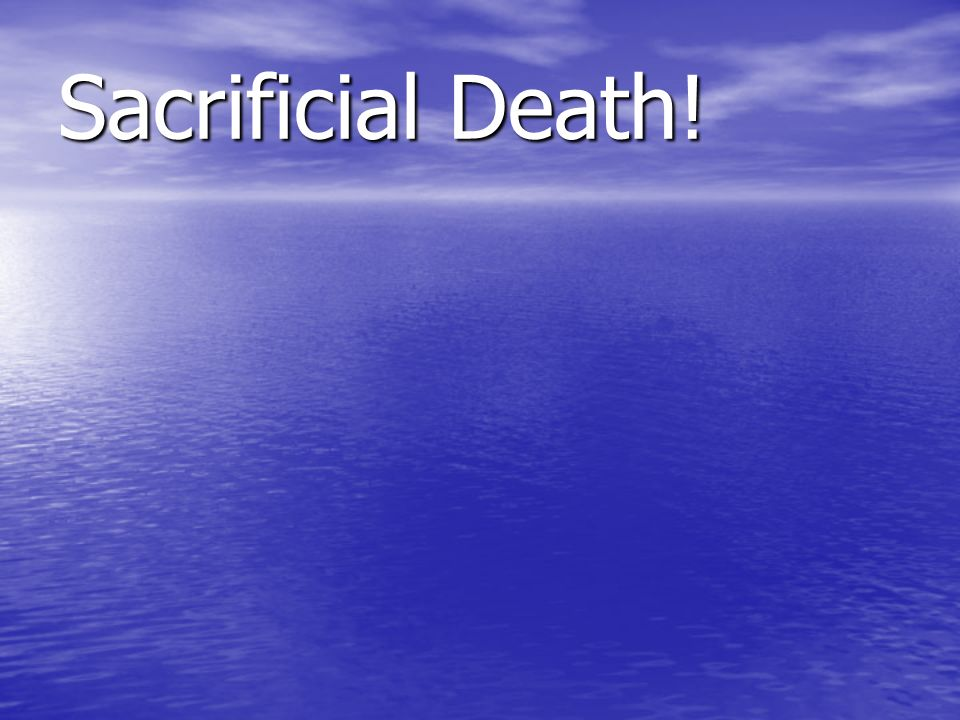 Sacrificial Death!