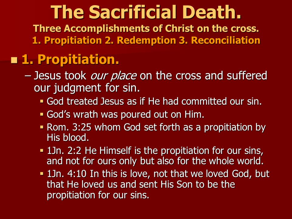 The Sacrificial Death. Three Accomplishments of Christ on the cross. 1