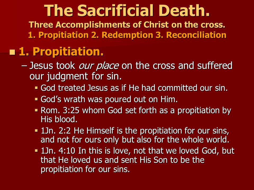 The Sacrificial Death. Three Accomplishments of Christ on the cross. 1