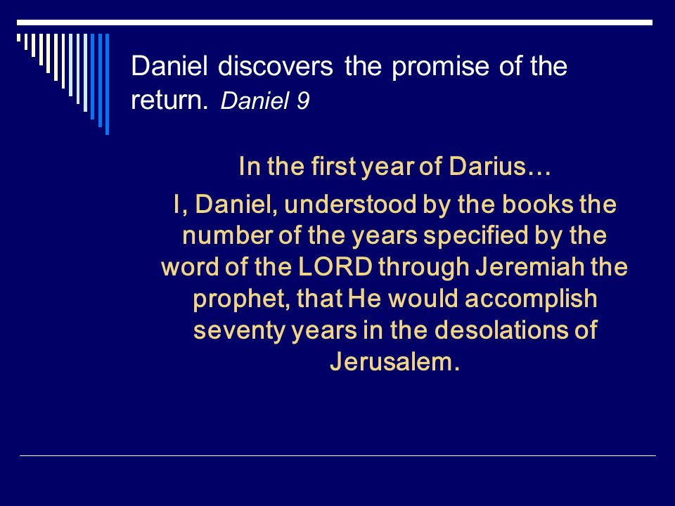 Daniel discovers the promise of the return. Daniel 9
