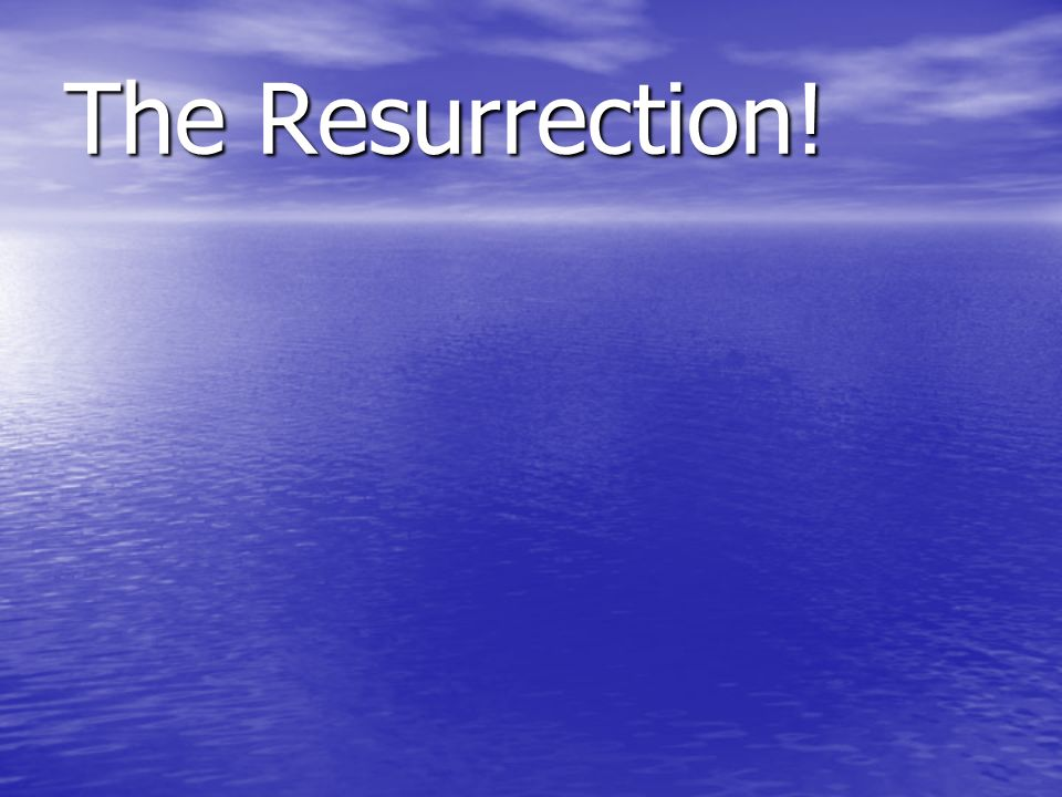 The Resurrection!