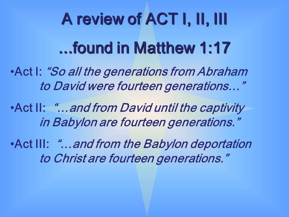 A review of ACT I, II, III ...found in Matthew 1:17
