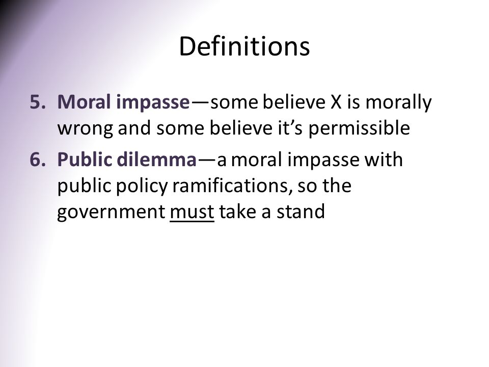Definitions Moral impasse—some believe X is morally wrong and some believe it's permissible.