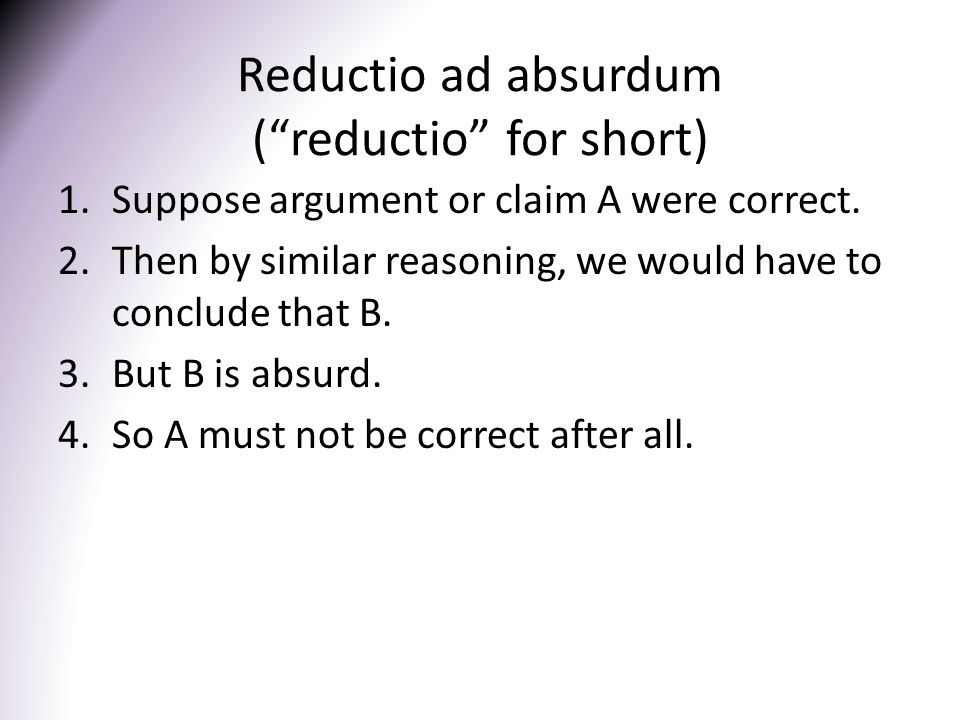 Reductio ad absurdum ( reductio for short)