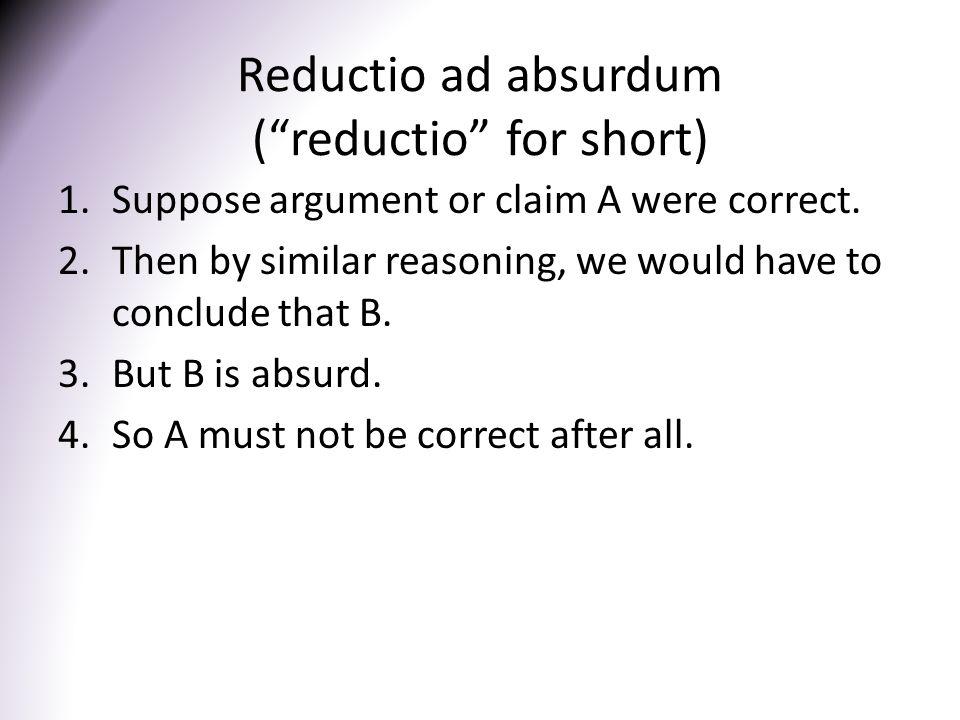 Reductio ad absurdum ( reductio for short)
