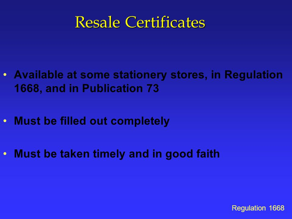 Resale Certificates Available at some stationery stores, in Regulation 1668, and in Publication 73.