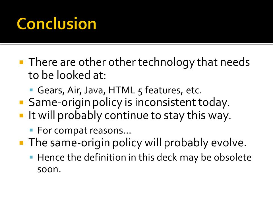Conclusion There are other other technology that needs to be looked at: Gears, Air, Java, HTML 5 features, etc.