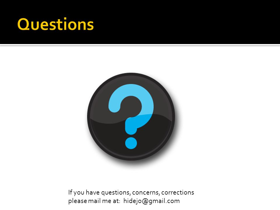 Questions If you have questions, concerns, corrections please mail me at: