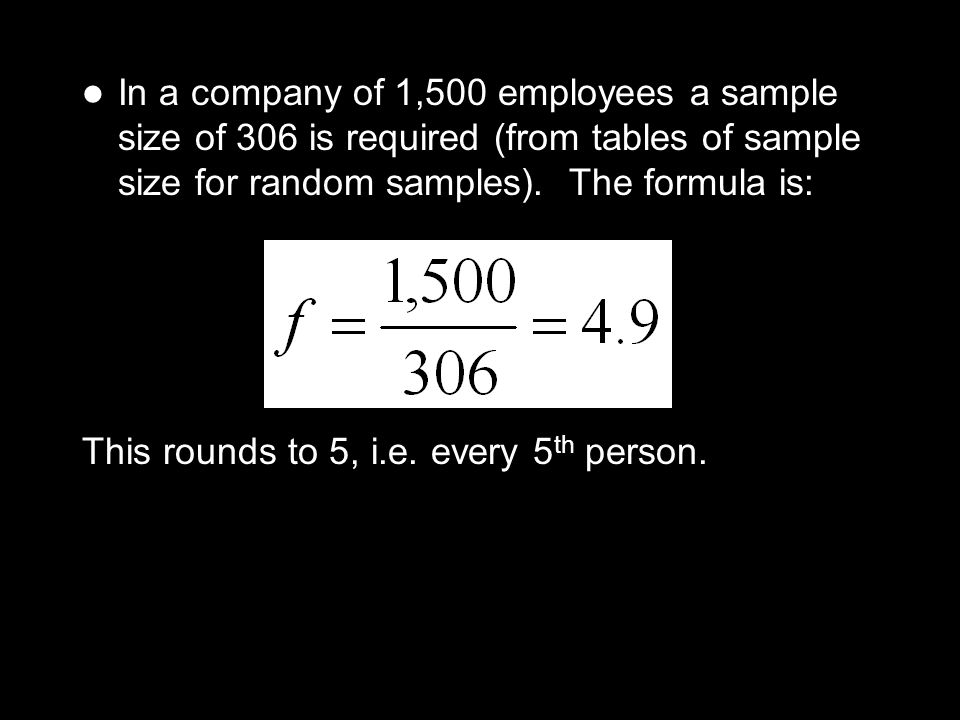 In a company of 1,500 employees a sample size of 306 is required (from tables of sample size for random samples). The formula is: