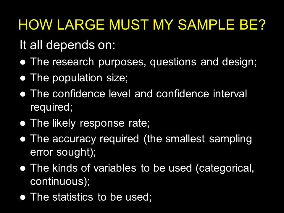 HOW LARGE MUST MY SAMPLE BE