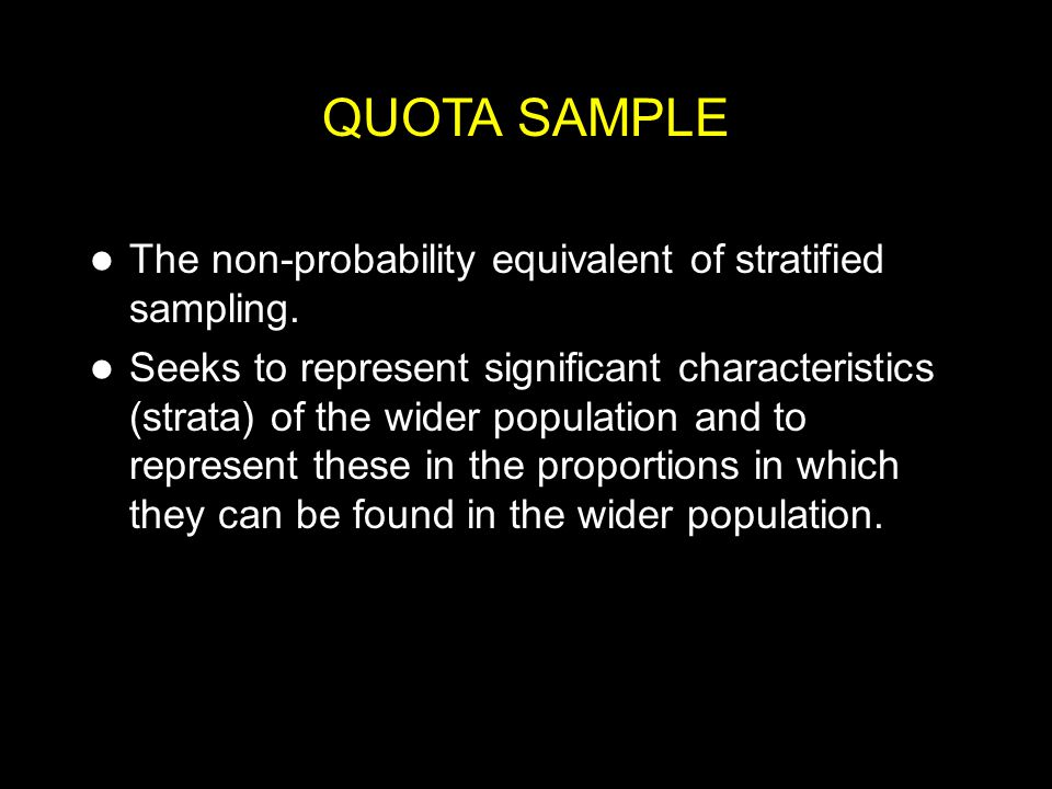 QUOTA SAMPLE The non-probability equivalent of stratified sampling.