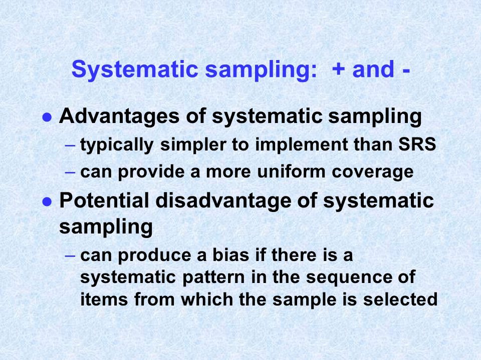 Systematic sampling: + and -