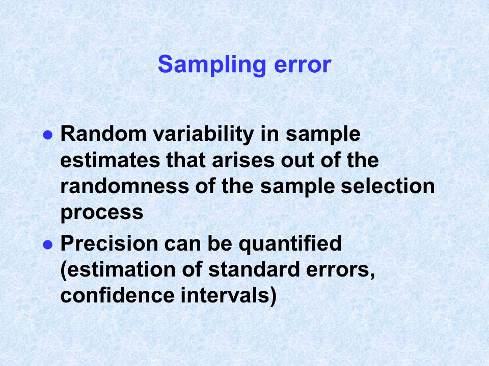 Sampling error Random variability in sample estimates that arises out of the randomness of the sample selection process.