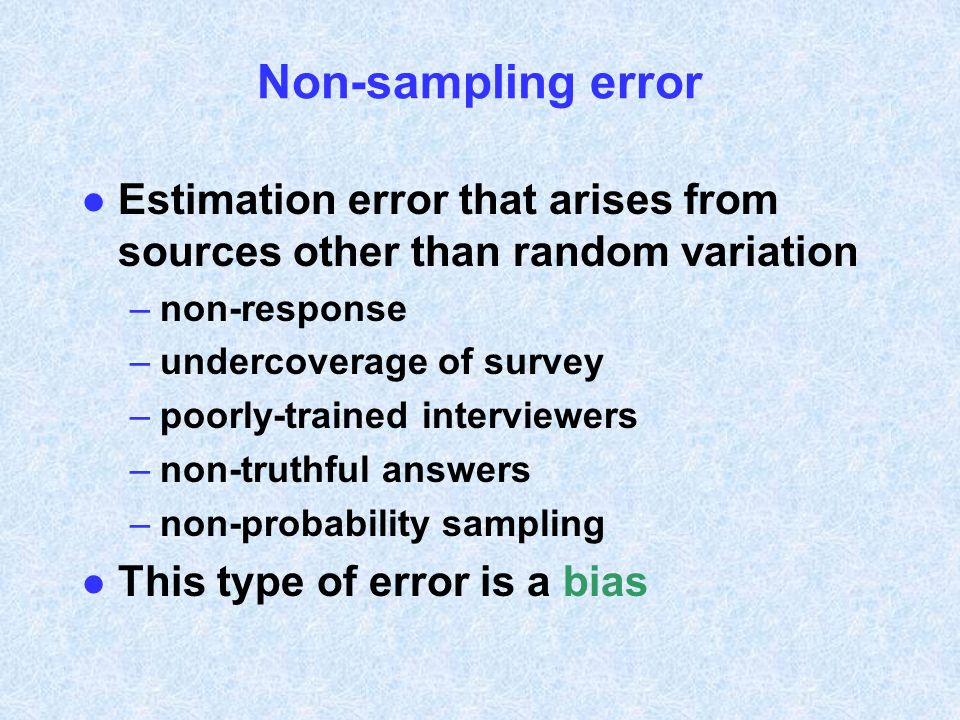 Non-sampling error Estimation error that arises from sources other than random variation. non-response.