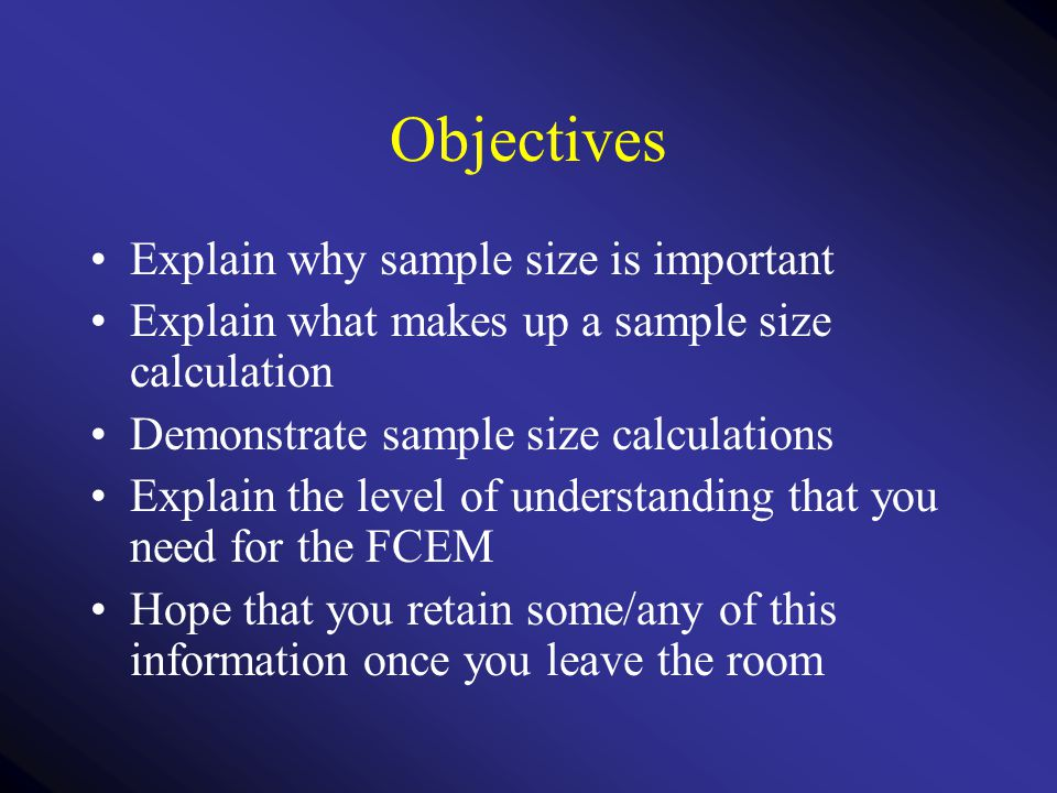 Objectives Explain why sample size is important