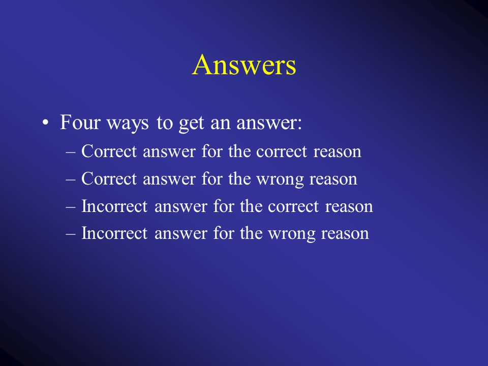 Answers Four ways to get an answer: