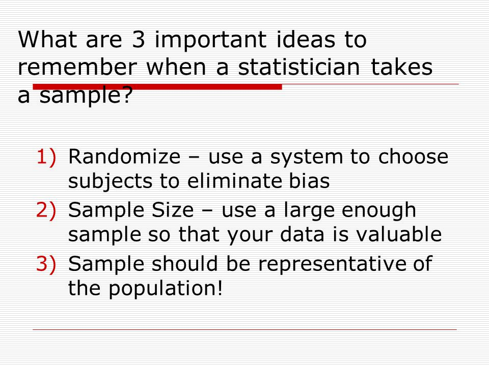 What are 3 important ideas to remember when a statistician takes a sample