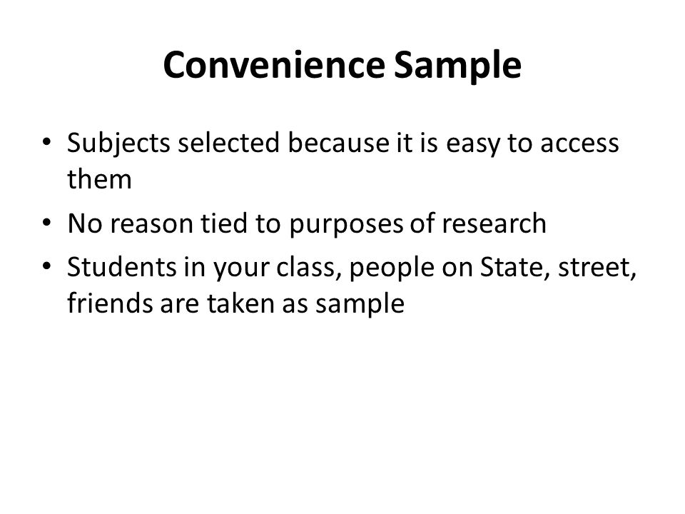 Convenience Sample Subjects selected because it is easy to access them
