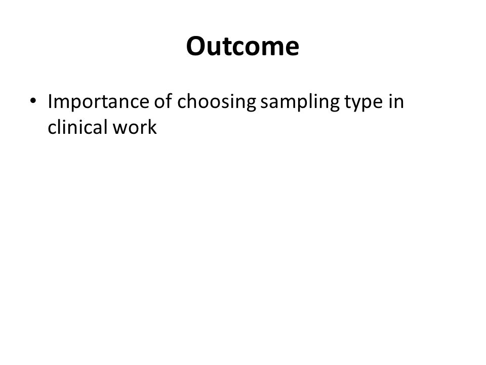 Outcome Importance of choosing sampling type in clinical work