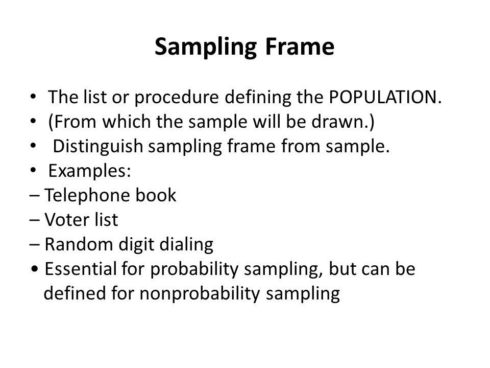 Sampling Frame The list or procedure defining the POPULATION.