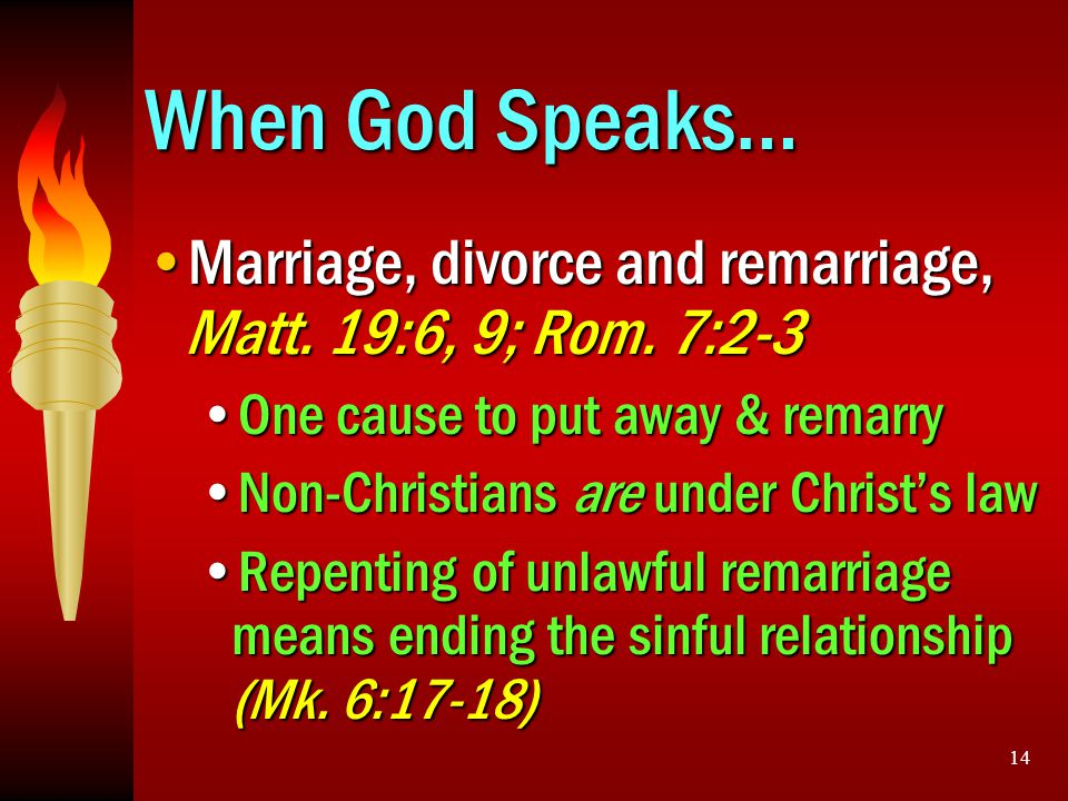 When God Speaks… Marriage, divorce and remarriage, Matt. 19:6, 9; Rom. 7:2-3. One cause to put away & remarry.