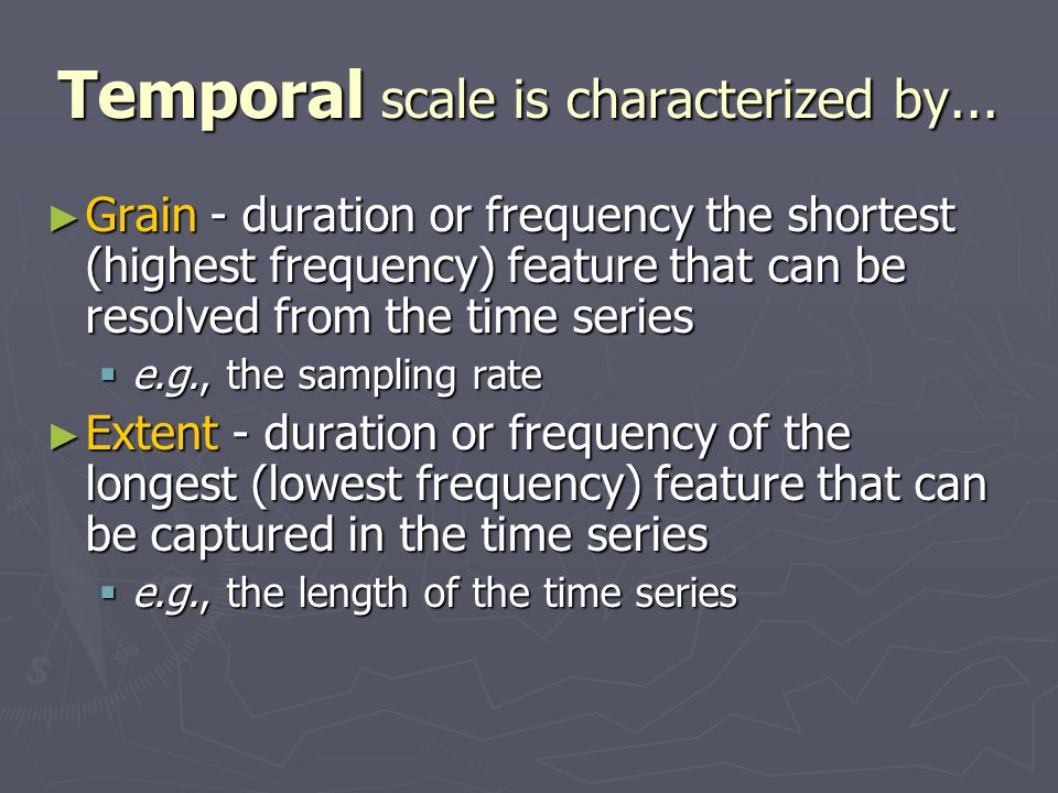Temporal scale is characterized by...