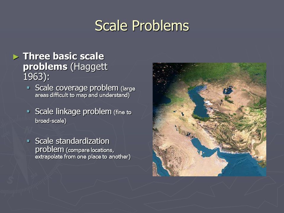 Scale Problems Three basic scale problems (Haggett 1963):