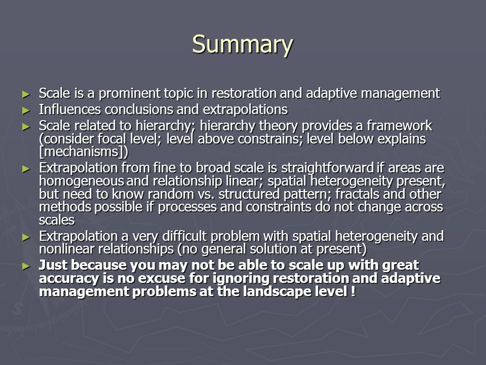 Summary Scale is a prominent topic in restoration and adaptive management. Influences conclusions and extrapolations.