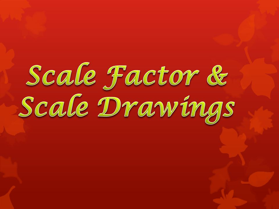 Scale Factor & Scale Drawings
