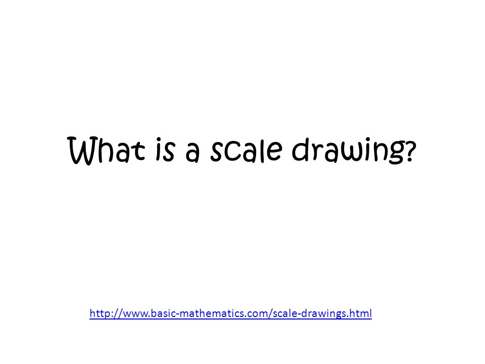 What is a scale drawing http://www.basic-mathematics.com/scale-drawings.html