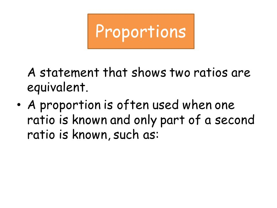 Proportions A statement that shows two ratios are equivalent.