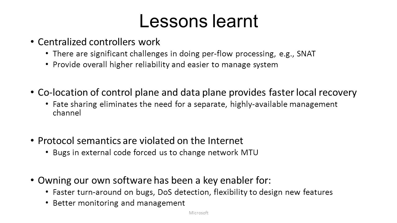 Lessons learnt Centralized controllers work