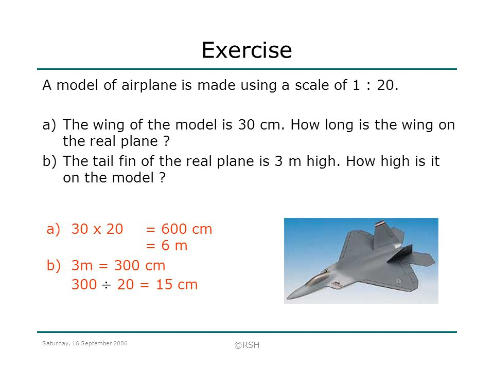 Exercise A model of airplane is made using a scale of 1 : 20.