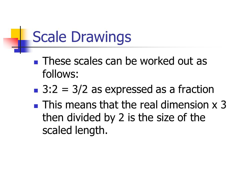 Scale Drawings These scales can be worked out as follows: